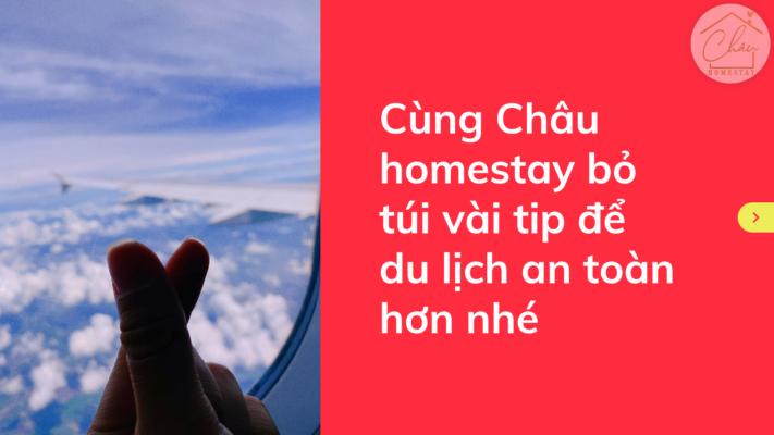 Cùng Châu homestay bỏ túi vài tip để du lịch an toàn hơn nhé